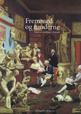 : Fremmed og moderne : glimt af antikken i Europa