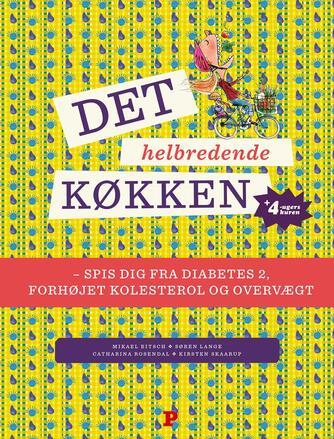 Mikael Bitsch: Det helbredende køkken : spis dig fra diabetes 2, forhøjet kolesterol og overvægt