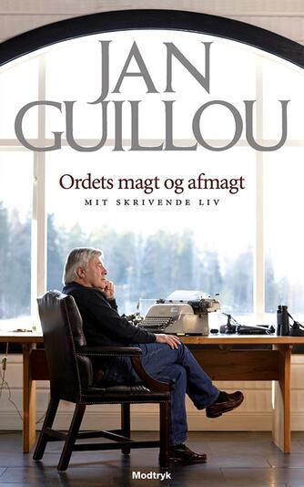 Jan Guillou: Ordets magt og afmagt : mit skrivende liv