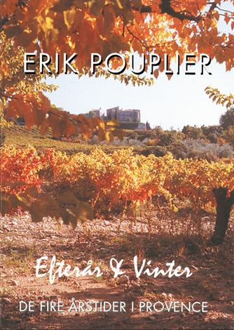 Erik Pouplier: De fire årstider i Provence : Efterår & vinter