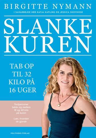 Birgitte Nymann, Katja Kafling, Jessica Skovmose: Slankekuren : tab op til 32 kilo på 16 uger
