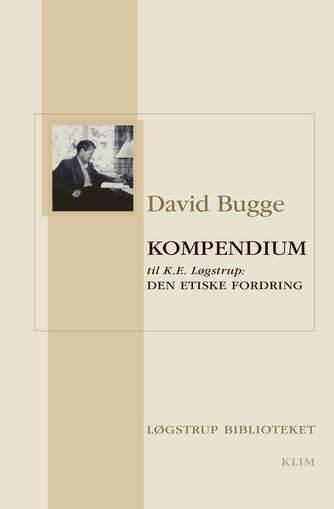 David Bugge: Kompendium til K.E. Løgstrup: Den etiske fordring : hovedtanker og argumentationsgang