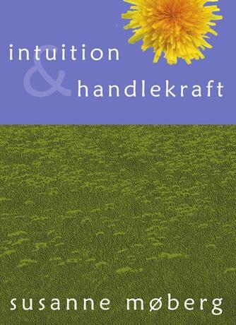 Susanne Møberg: Intuition & handlekraft