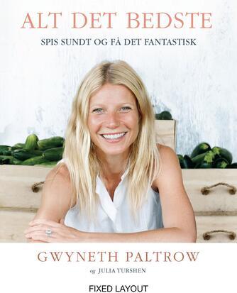 Gwyneth Paltrow, Julia Turshen: Alt det bedste : spis sundt og få det fantastisk