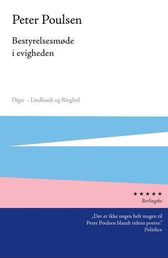 Peter Poulsen (f. 1940): Bestyrelsesmøde i evigheden : digte