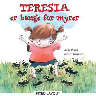 Anna Dunér, Kirsten Raagaard: Teresia er bange for myrer