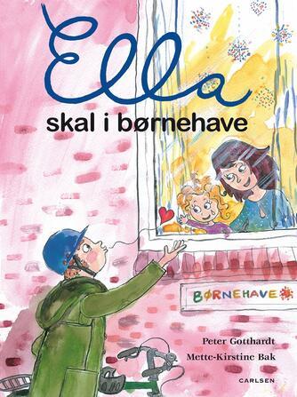 Peter Gotthardt, Mette-Kirstine Bak: Ella skal i børnehave
