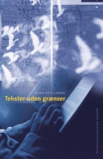 Svend Erik Larsen (f. 1946): Tekster uden grænser : litteratur og globalisering