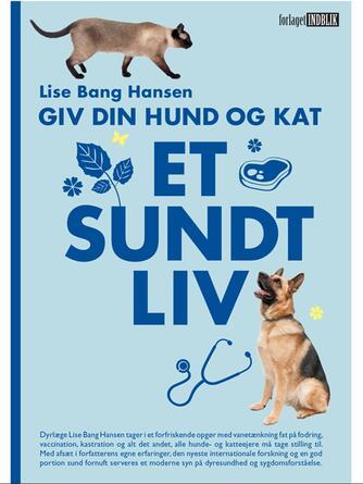 Lise Bang Hansen: Giv din hund og kat et sundt liv