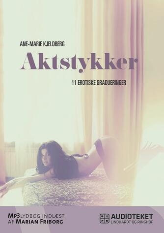 Ane-Marie Kjeldberg (f. 1960): Aktstykker : 11 erotiske gradueringer