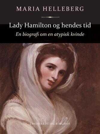 Maria Helleberg: Lady Hamilton og hendes tid : en biografi om en atypisk kvinde