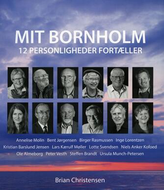Brian Christensen (f. 1971): Mit Bornholm : 12 personligheder fortæller