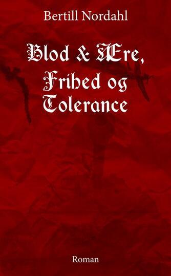 Bertill Nordahl: Blod & ære, frihed og tolerance : roman