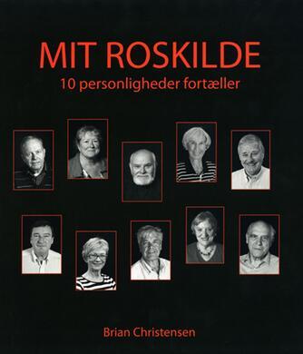 Brian Christensen (f. 1971): Mit Roskilde : 10 personligheder fortæller