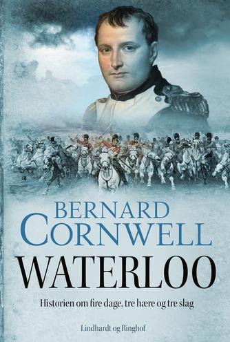 Bernard Cornwell: Waterloo : historien om fire dage, tre hære og tre slag