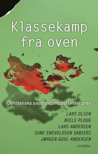 Lars Olsen: Klassekamp fra oven : den danske samfundsmodel under pres