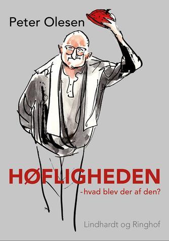 Peter Olesen (f. 1946-01-28): Høfligheden : hvad blev der af den?