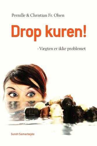 Pernille Olsen, Christian Olsen: Drop kuren! : vægten er ikke problemet