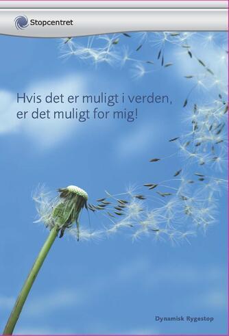 Pernille Olsen, Christian Olsen: Kvit tobakken med glæde! : træd ud af patientrollen og ind i aktiv håndtering af dit rygestop : dynamisk rygestop