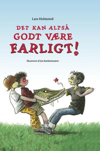 Lars Holmsted: Det kan altså godt være farligt!