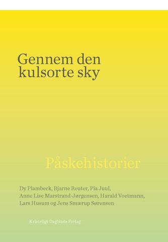 : Gennem den kulsorte sky : påskehistorier