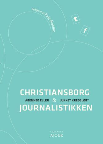 : Christiansborg og journalistikken : åbenhed eller lukket kredsløb?