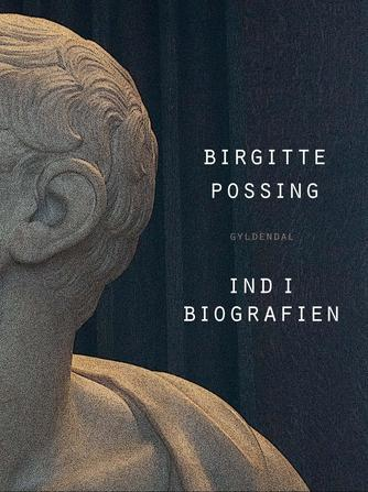 Birgitte Possing: Ind i biografien