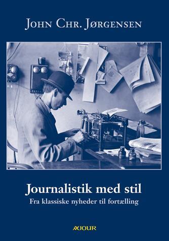 John Chr. Jørgensen (f. 1944): Journalistik med stil : fra klassiske nyheder til fortælling