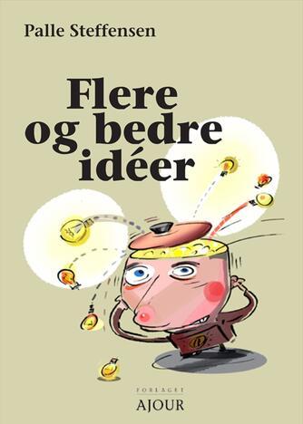 Palle Steffensen (f. 1965): Flere og bedre ideér : 12 gode metoder
