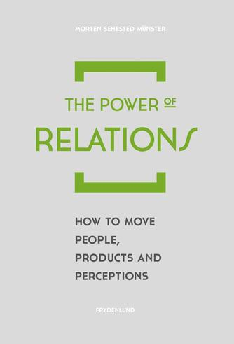 Morten Sehested Münster (f. 1980): The power of relations : how to move people, products and perceptions