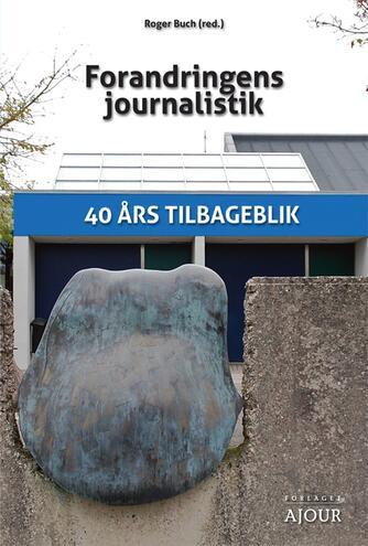 : Forandringens journalistik : 40 års tilbageblik