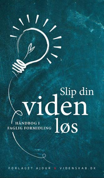 Peter Hyldgård: Slip din viden løs : håndbog i faglig formidling