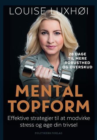 Louise Luxhøi: Mental topform : effektive strategier til at modvirke stress og øge din trivsel