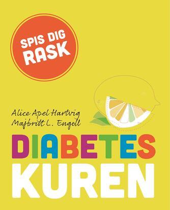 Jeanette Kyster, Alice Apel Hartvig, Majbritt L. Engell: Diabeteskuren : spis dig rask