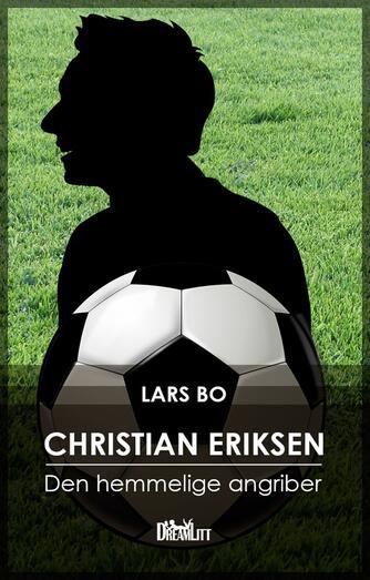 Lars Bo: Christian Eriksen : den hemmelige angriber