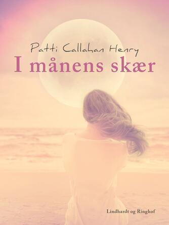 Patti Callahan Henry: I månens skær