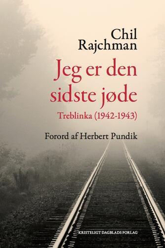 Chil Rajchman (f. 1914): Jeg er den sidste jøde : Treblinka 1942-1943