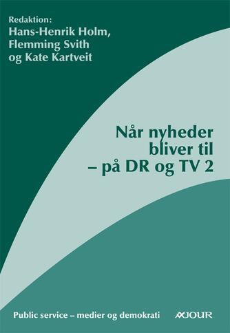 : Når nyheder bliver til - på DR og TV2