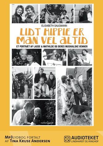 Elisabeth Saugmann: Lidt hippie er man vel altid : et portræt af Lasse & Mathilde og deres musikalske venner
