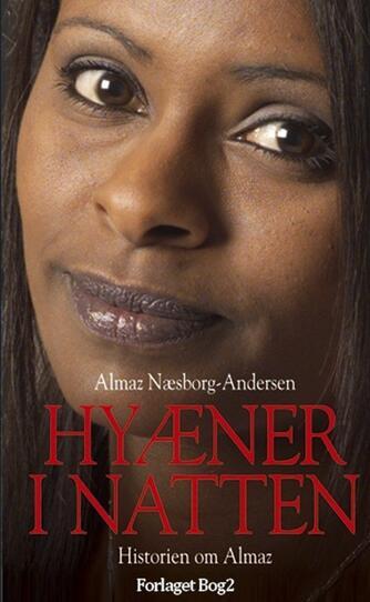 Almaz Mengesha Næsborg-Andersen, Marianne Holmen: Hyæner i natten : historien om Almaz