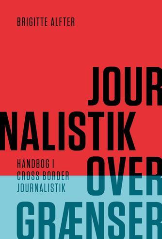 Brigitte Alfter: Journalistik over grænser : håndbog i cross border journalistik