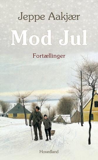 Jeppe Aakjær: Mod Jul : Julefortællinger