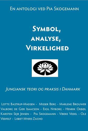 : Symbol, analyse, virkelighed : jungiansk teori og praksis i Danmark : en antologi