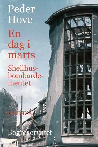 Peder Hove: En dag i marts : Shellhusbombardementet : roman