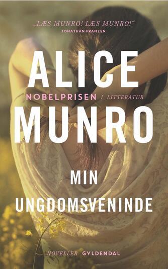 Alice Munro: Min ungdomsveninde : noveller