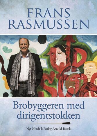 Frans Rasmussen (f. 1944): Brobyggeren med dirigentstokken