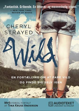 Cheryl Strayed: Wild : en fortælling om at fare vild og finde sig selv igen