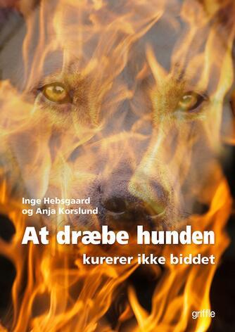 Inge Hebsgaard: At dræbe hunden kurerer ikke biddet