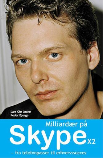 Lars Ole Løcke, Peder Bjerge: Milliardær på Skype x 2 : fra telefonpasser til erhvervssucces