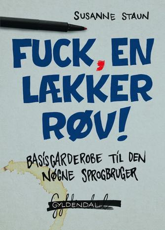 Susanne Staun: Fuck, en lækker røv! : basisgarderobe til den nøgne sprogbruger